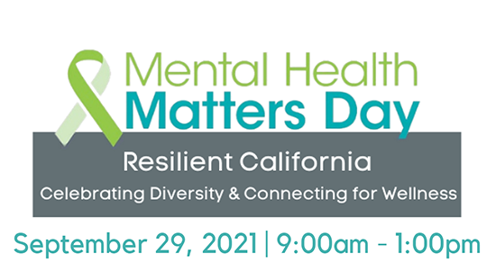 Resilient California Presents: Mental Health Matters Day, September 29, 2021; 9:00am - 1:00pm